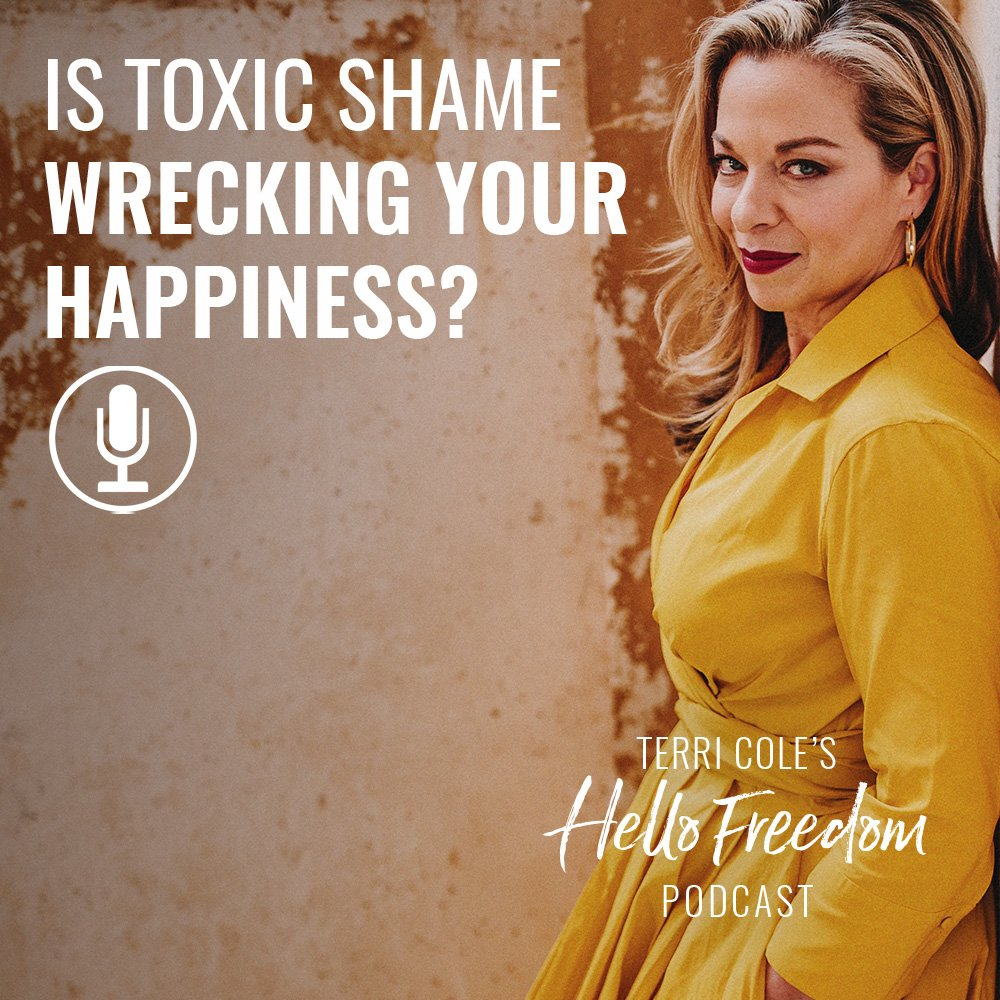 Is Toxic Shame Wrecking Your Happiness? on Hello Freedom with Terri Cole