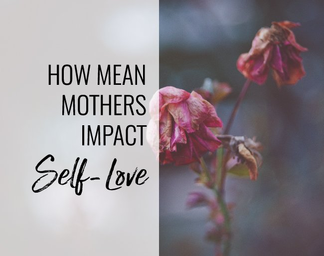How Mean Mothers Impact Self-Love