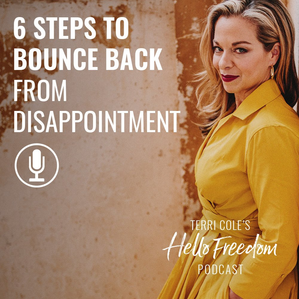 6 Steps to Bounce Back from Disappointment on Hello Freedom with Terri Cole
