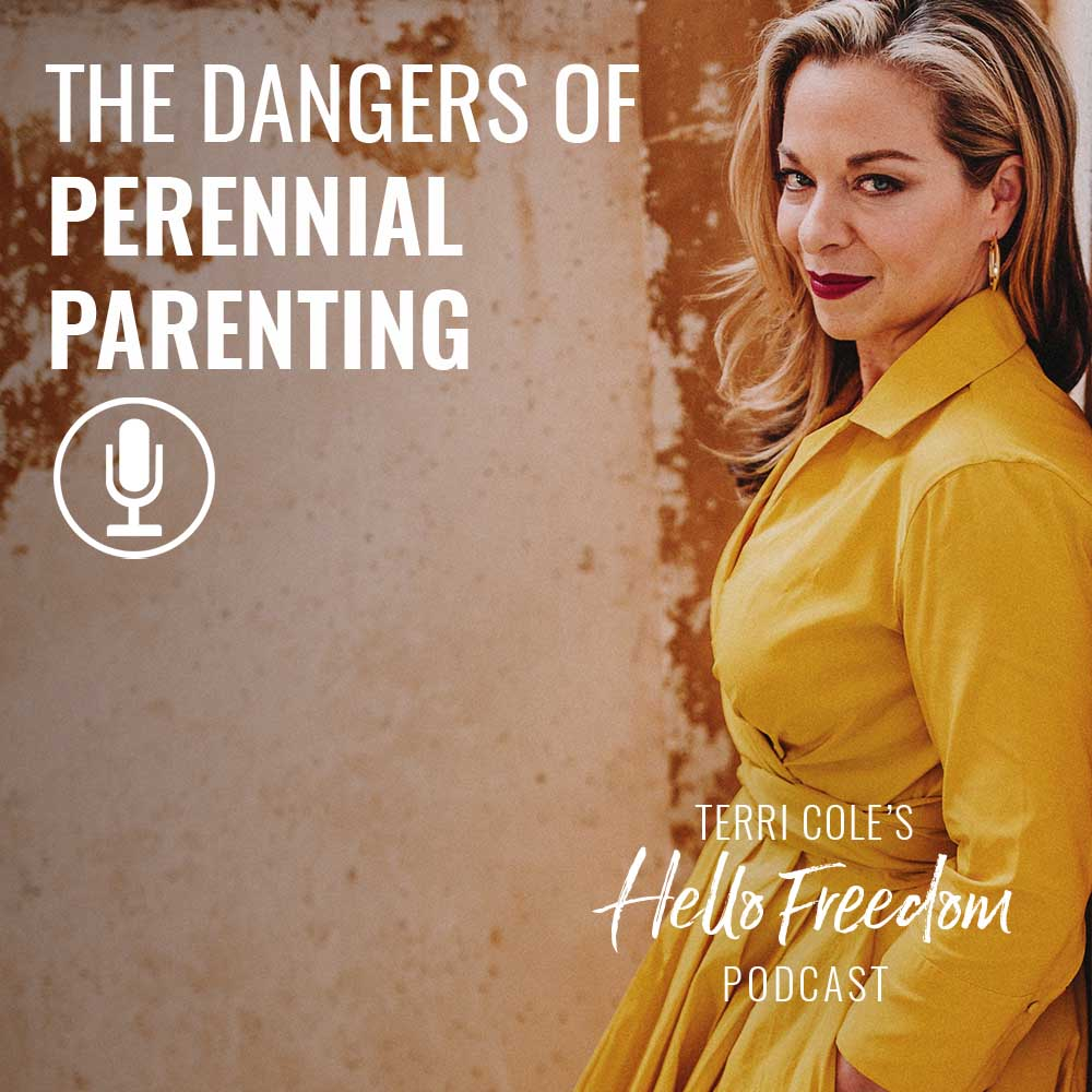 The Dangers of Perennial Parenting on Hello Freedom with Terri Cole