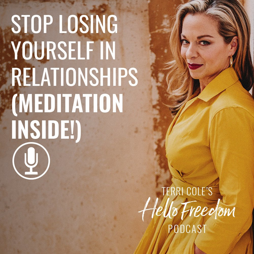 Stop Losing Yourself in Relationships (Meditation Inside!) on Hello Freedom with Terri Cole