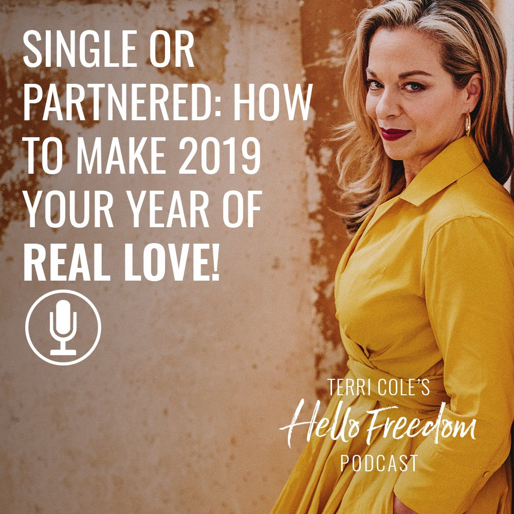 Single or Partnered: How to Make 2019 Your Year of Real Love! on Hello Freedom with Terri Cole