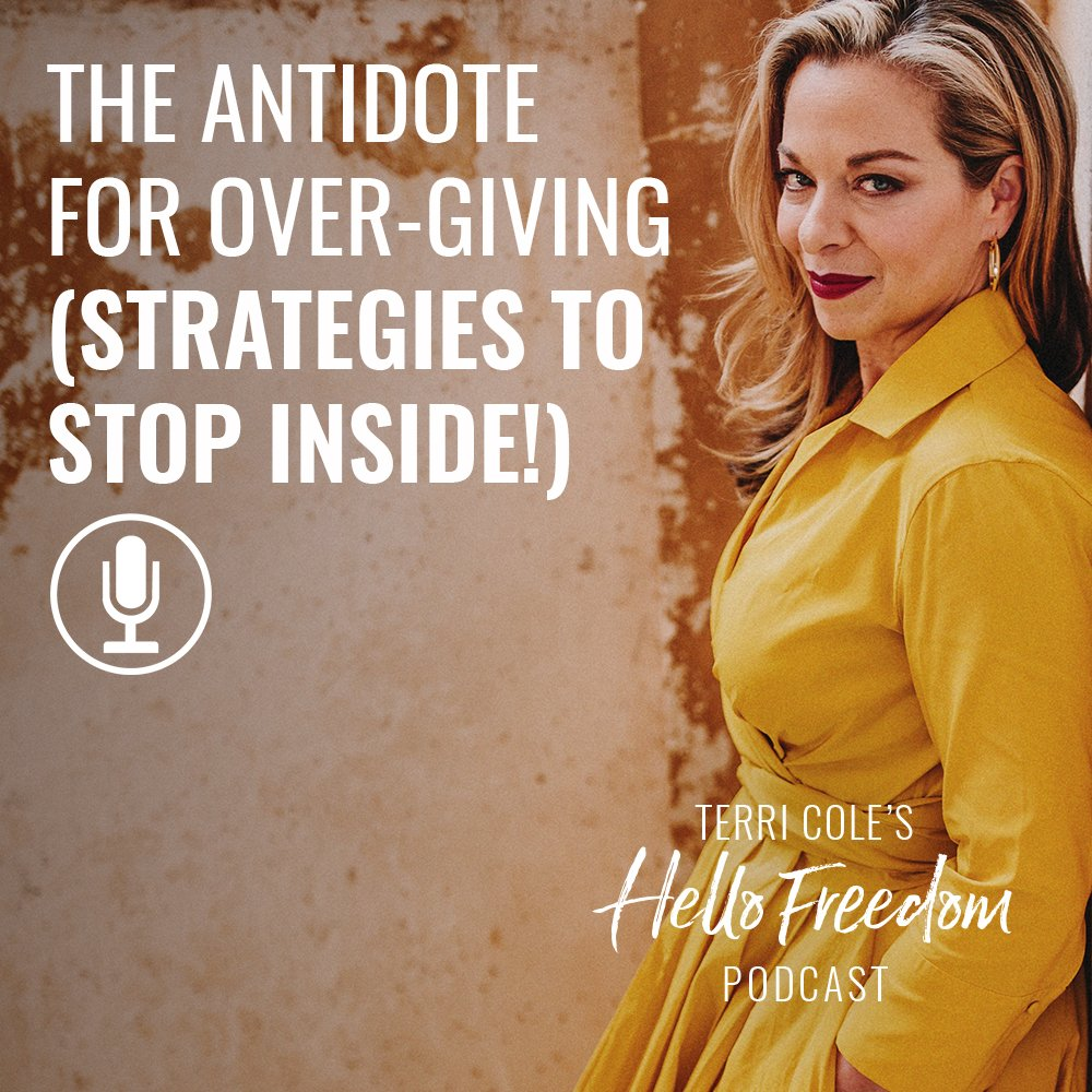 The Antidote for Over-giving (Strategies to Stop Inside!) on Hello Freedom with Terri Cole