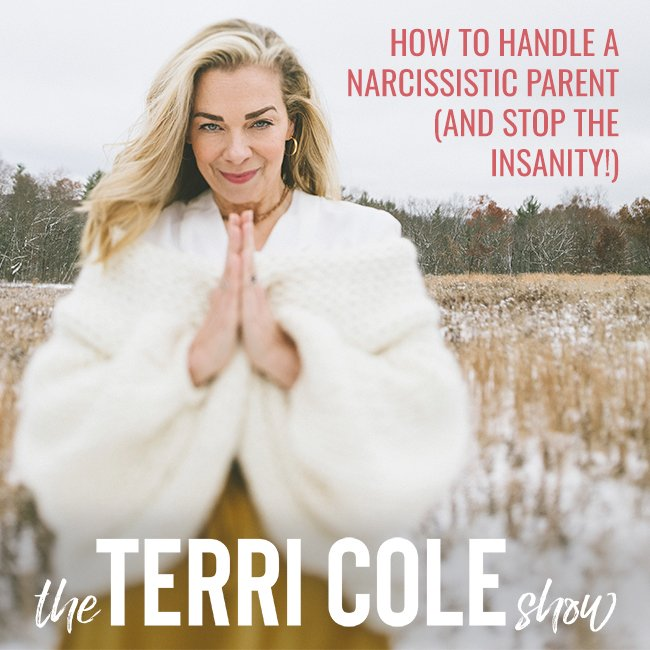 How to Handle a Narcissistic Parent (and stop the insanity) on The Terri Cole Show