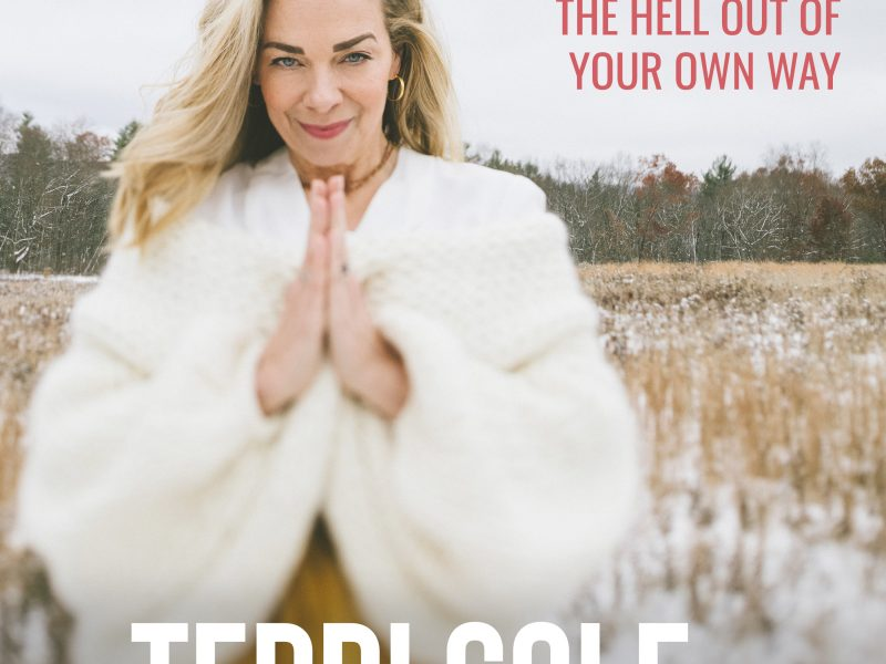 3 Steps to Get the Hell Out of Your Own Way - The Terri Cole Show