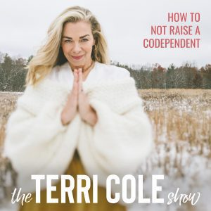 How Not To Raise a Codependent on The Terri Cole Show