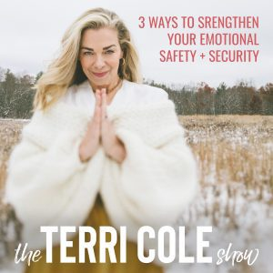 3 Ways to Strengthen Your Emotional Safety + Security on The Terri Cole Show